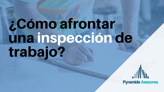 ¿Cómo afrontar una inspección de trabajo? ¿Qué documentos me van a requerir?