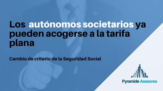 La Seguridad Social cambia de criterio y los autónomos societarios podrán acogerse a la tarifa plana